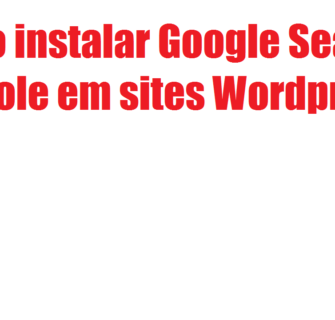 Como instalar Google Search Console em sites Wordpress